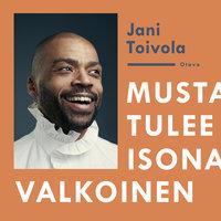 Musta tulee isona valkoinen - Jani Toivola