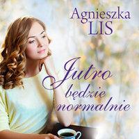 Jutro będzie normalnie - Agnieszka Lis