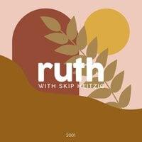 08 Ruth - 2001 - Skip Heitzig