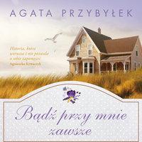 Bądź przy mnie zawsze - Agata Przybyłek