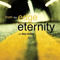 From the Edge of Eternity - Skip Heitzig