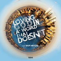 Loving God in a World that Doesn't - Skip Heitzig