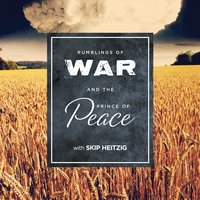 Rumblings of War and the Prince of Peace - Skip Heitzig