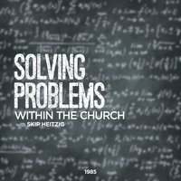 Solving Problems Within the Church - Skip Heitzig
