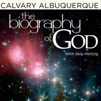 The Biography of God - Skip Heitzig