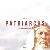 The Patriarchs - Skip Heitzig