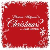 Whatever Happened to Christmas? - Skip Heitzig