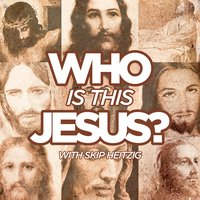 Who is this Jesus? - Skip Heitzig