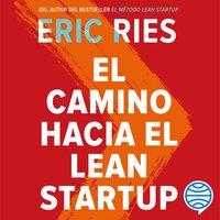 El camino hacia el Lean Startup - Eric Ries