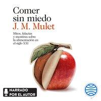 Comer sin miedo - J.M. Mulet