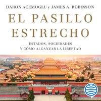 El pasillo estrecho - Daron Acemoglu, James A. Robinson