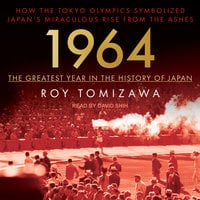 1964 – The Greatest Year in the History of Japan: How the Tokyo Olympics Symbolized Japan's Miraculous Rise from the Ashes - Roy Tomizawa