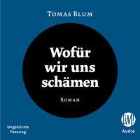 Wofür wir uns schämen - Tomas Blum