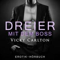 Dreier mit dem Boss: Zwei Frauen und ein Mann - Vicky Carlton