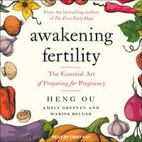 Awakening Fertility: The Essential Art of Preparing for Pregnancy - Amely Greeven, Heng Ou, Marisa Belger