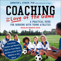 Coaching for the Love of the Game: A Practical Guide for Working with Young Athletes - Jennifer L. Etnier