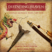 Defending Heaven: China's Mongol Wars, 1209–1370 - James Waterson