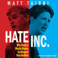 Hate Inc. – Why Today's Media Makes Us Despise One Another - Matt Taibbi