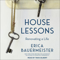 House Lessons: Renovating A Life - Erica Bauermeister