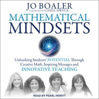 Mathematical Mindsets: Unleashing Students' Potential through Creative Math, Inspiring Messages and Innovative Teaching - Jo Boaler