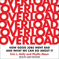 Overload: How Good Jobs Went Bad and What We Can Do about It - Erin L. Kelly, Phyllis Moen