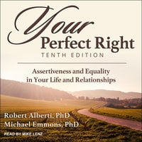 Your Perfect Right, Tenth Edition: Assertiveness and Equality in Your Life and Relationships - Robert Alberti, Michael Emmons