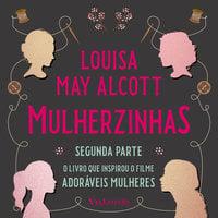 Mulherzinhas – Adoráveis Mulheres (Segunda parte) - Louisa May Alcott