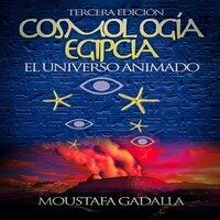 Cosmología Egipcia - Moustafa Gadalla