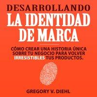 Desarrollando la Identidad de Marca (Brand Identity Breakthrough) - Gregory V. Diehl