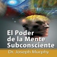 El Poder De La Mente Subconsciente - Dr. Joseph Murphy