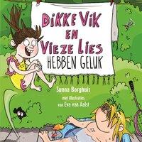 Dikke Vik en vieze Lies hebben geluk - Sunna Borghuis