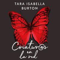Criaturas en la red - Tara Isabella Burton