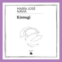 Kintsugi - María José Navia