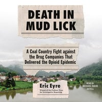 Death in Mud Lick: A Coal Country Fight Against the Drug Companies that Delivered the Opioid Epidemic - Eric Eyre