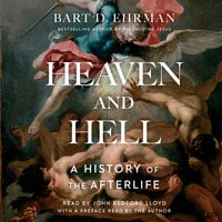Heaven and Hell: A History of the Afterlife - Bart D. Ehrman