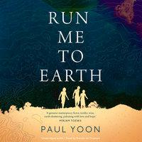 Run Me to Earth - Paul Yoon