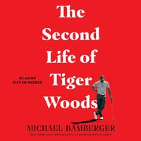 The Second Life of Tiger Woods - Michael Bamberger