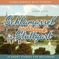 Learn German with Stories: Schlamassel in Stuttgart - André Klein