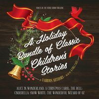 A Holiday Bundle of Classic Children's Stories: Alice in Wonderland; A Christmas Carol; The Bell; Cinderella; Snow White; The Wonderful Wizard of Oz - Various Authors