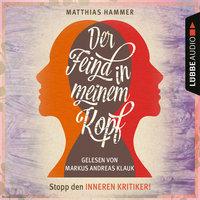 Der Feind in meinem Kopf - Matthias Hammer