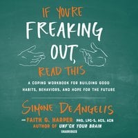 If You're Freaking Out, Read This: A Coping Workbook for Building Good Habits, Behaviors, and Hope for the Future - Simone DeAngelis