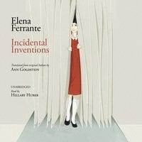Incidental Inventions - Elena Ferrante