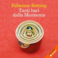 Tanti baci dalla Mesmenia - Fabienne Betting