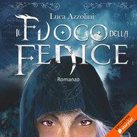 Il fuoco della fenice - Luca Azzolini