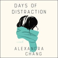 Days of Distraction: A Novel - Alexandra Chang