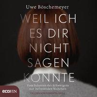 Weil ich es dir nicht sagen konnte - Uwe Boschemeyer