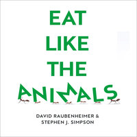 Eat Like the Animals: What Nature Teaches Us About Healthy Eating - David Raubenheimer, Dr Stephen J. Simpson