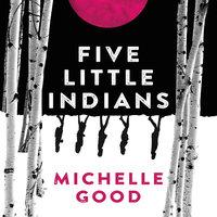 Five Little Indians: A Novel - Michelle Good