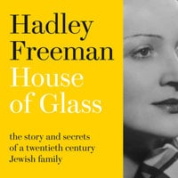 House of Glass: The story and secrets of a twentieth-century Jewish family - Hadley Freeman