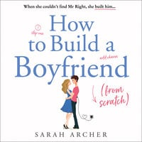 How to Build a Boyfriend from Scratch - Sarah Archer